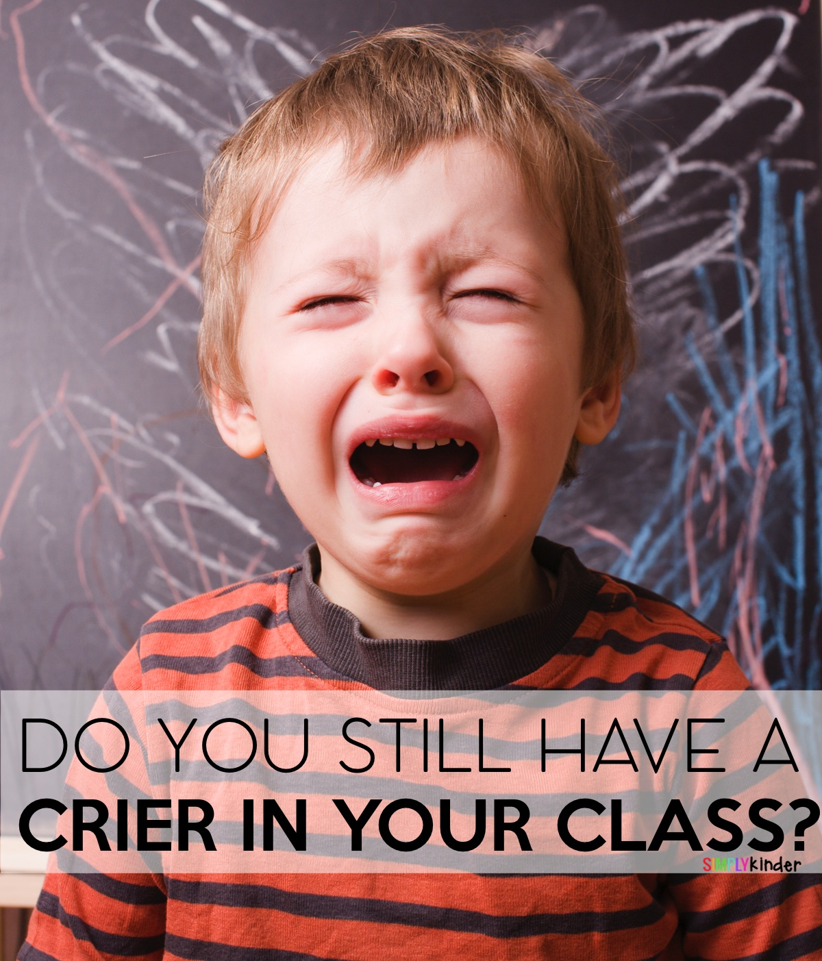 Do you still have a crier in your classroom? Here are some tips to help you deal with it!