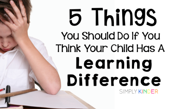 5 Things You Should Do If You Think Your Child Has a Learning Disability