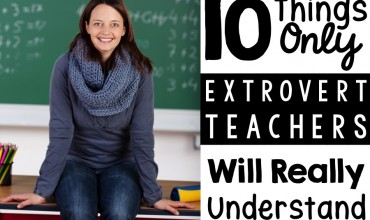 10 Things You Should Know About Extrovert Teachers