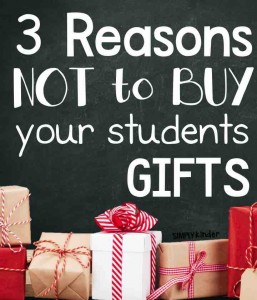 3 reasons NOT to buy your students gifts. Some things to consider before you purchase gifts for your students.