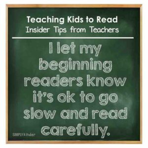 Teaching Kids to Read - Insider Tips from Teachers - It's ok to read slow and carefully.