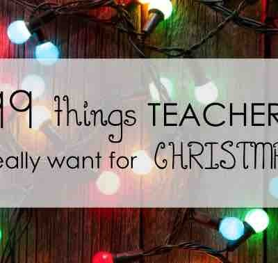 99 Things Teachers Really Want for Christmas