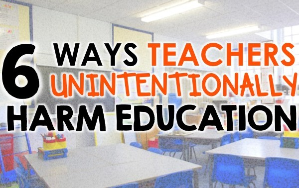 Things Teachers Unknowingly Do That Harm Education