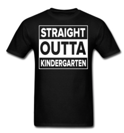 Straight Outta Kindergarten - 10 Teacher Shirts Every Kindergarten Teacher Wants