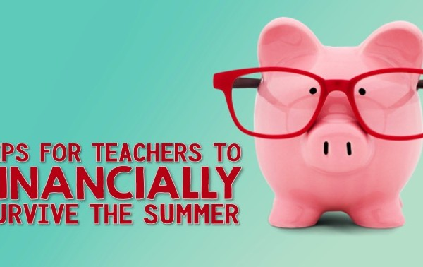 Tips For Teachers To Financially Survive the Summer