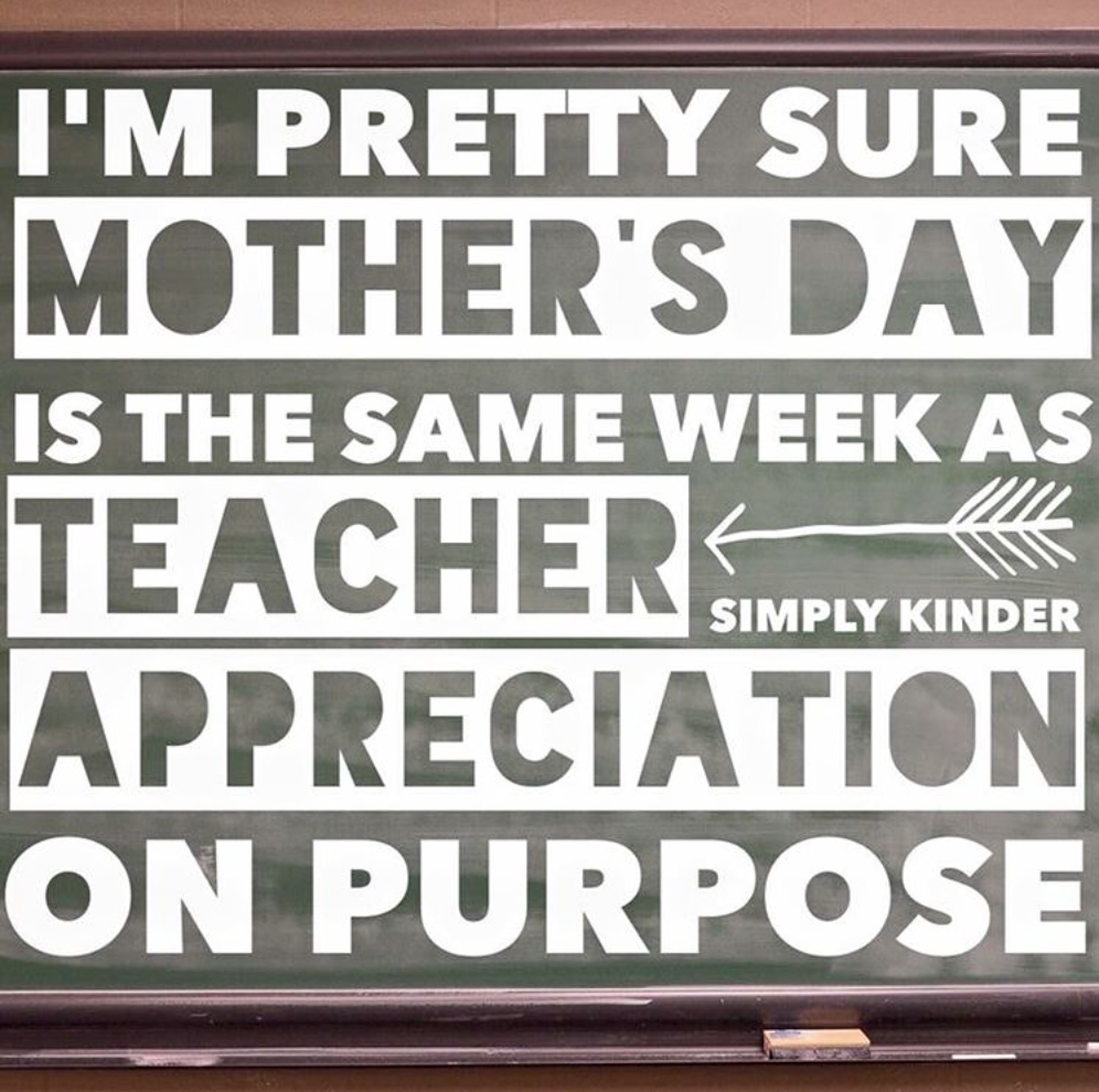 Kindergarten Memes - I'm pretty sure Mother's Day is the same week as Teacher Appreciation on purpose.