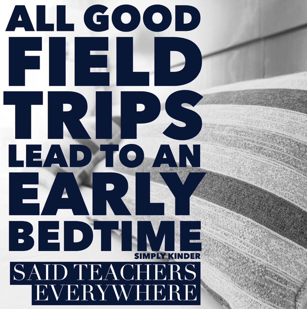 Kindergarten Memes - All good field trips end with an early bed time.