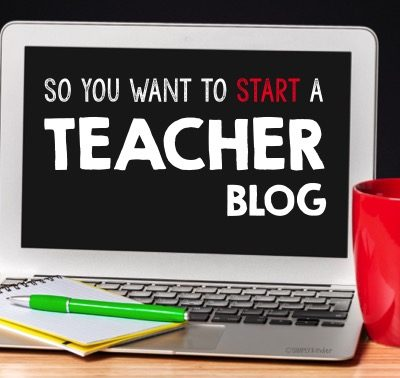 So You Want to Start a Teacher Blog