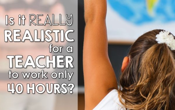 Is a 40 Hour Teacher Work Week Realistic?