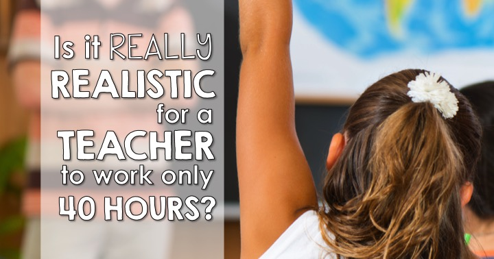 Is a 40 Hour Teacher Work Week Realistic?
