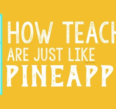How Teachers are Like Pineapples