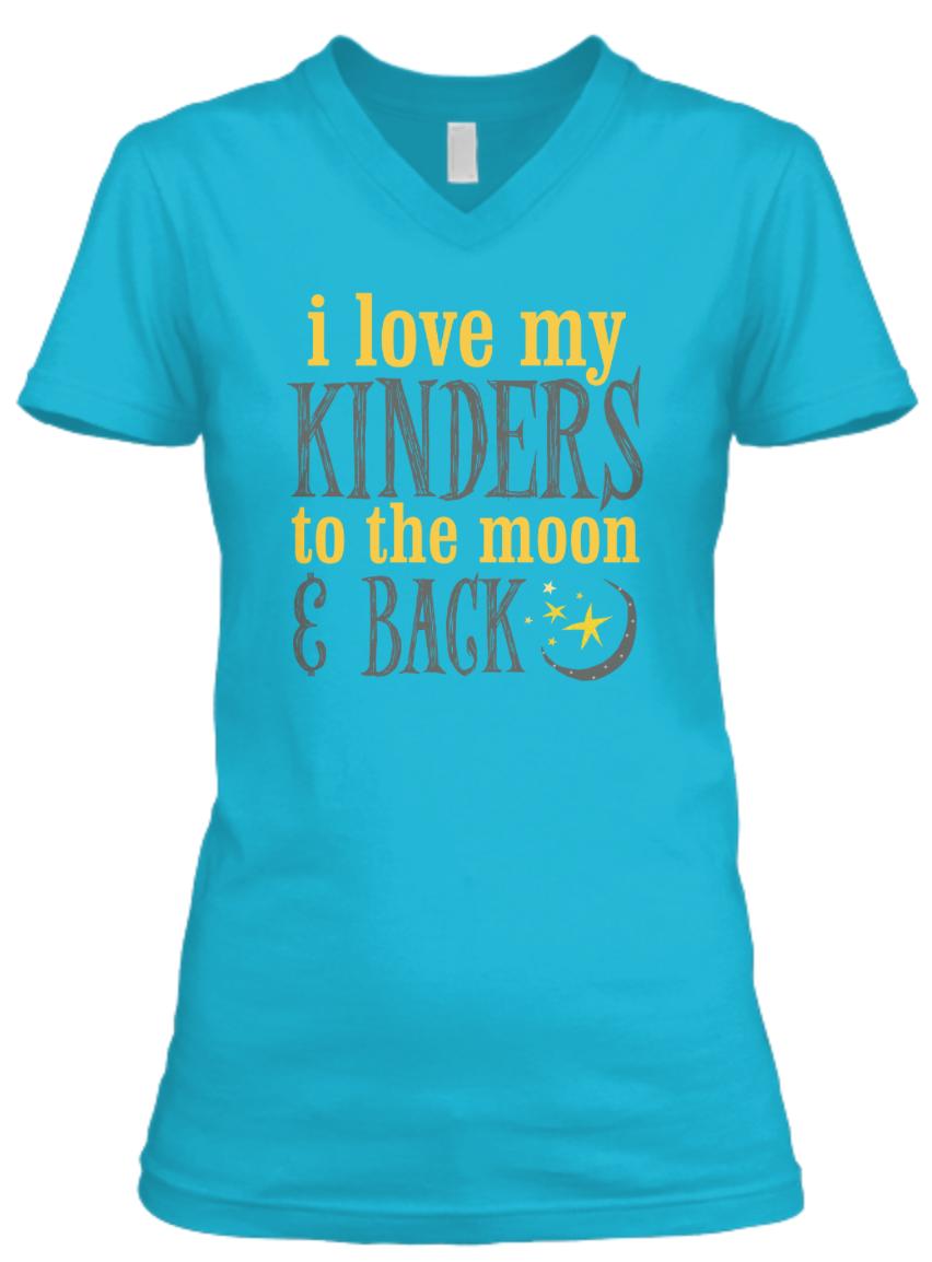 Love my Kinders to the Moon and Back Shirt - Great teacher shirt for kindergarten teachers.