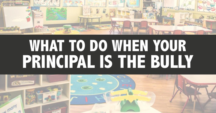 What to do when your principal is the bully.