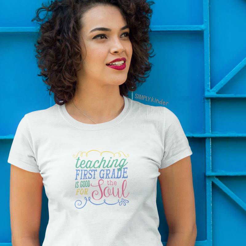 Teaching First Grade is Good for the Soul Shirt