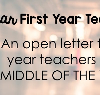 Dear First Year Teacher: An Open Letter