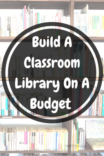 10 Ways To Build A Classroom Library On A Budget