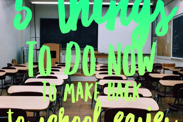 5 Things to Do Now to Make Back to School Easier