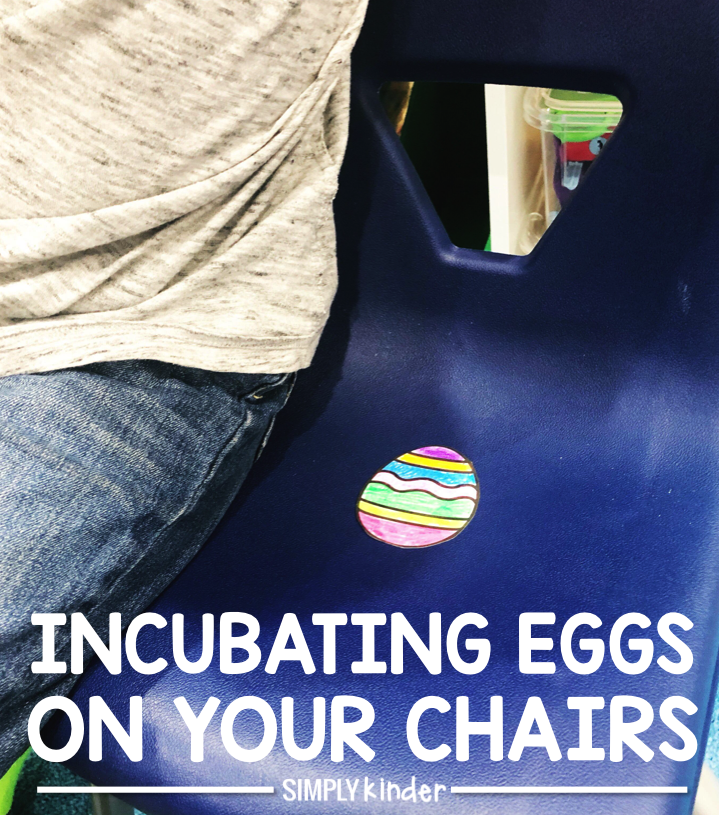 Have your students actually incubate eggs on their chairs. Color and cut out the eggs. Tape them to their chairs. After a day (or week) a little chick can appear. (Use a Peep for a yummy snack).